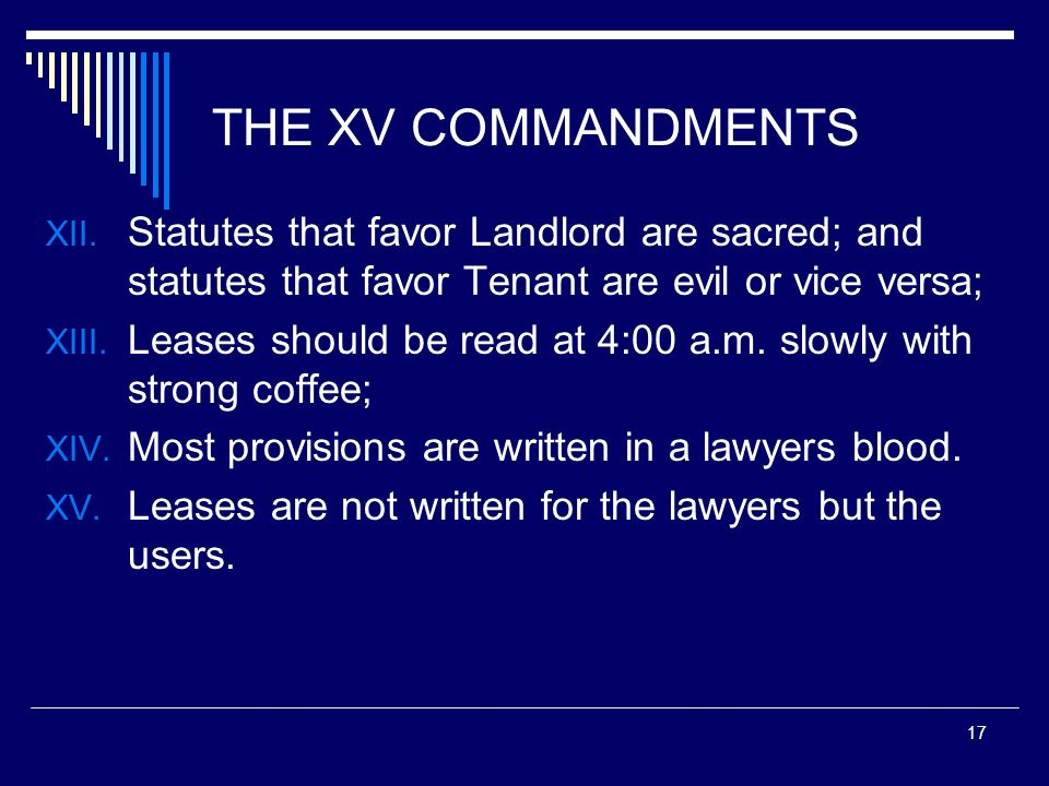 THE XV COMMANDMENTSStatutes that favor Landlord are sacred; and statutes that favor Tenant are evil or vice versa;