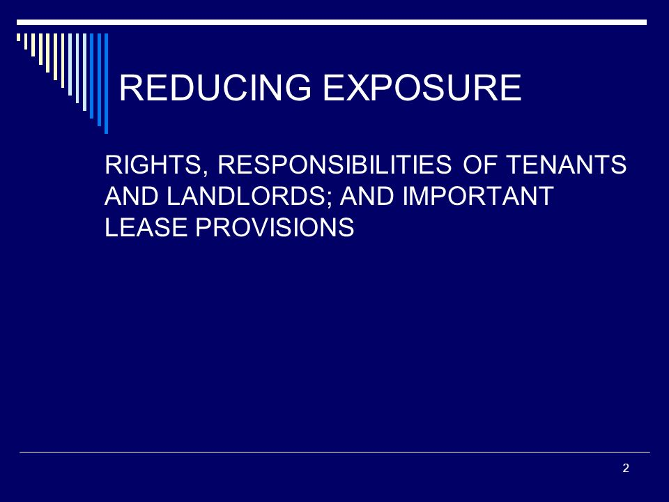 REDUCING EXPOSURE RIGHTS, RESPONSIBILITIES OF TENANTS AND LANDLORDS; AND IMPORTANT LEASE PROVISIONS