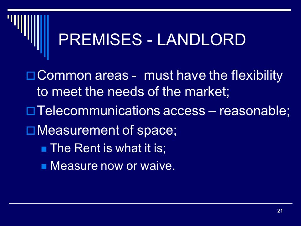 PREMISES - LANDLORDCommon areas - must have the flexibility to meet the needs of the market; Telecommunications access – reasonable;