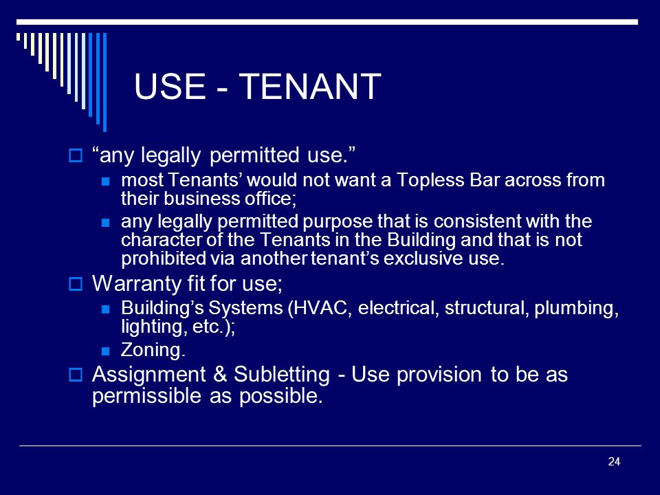 USE - TENANT any legally permitted use. Warranty fit for use;