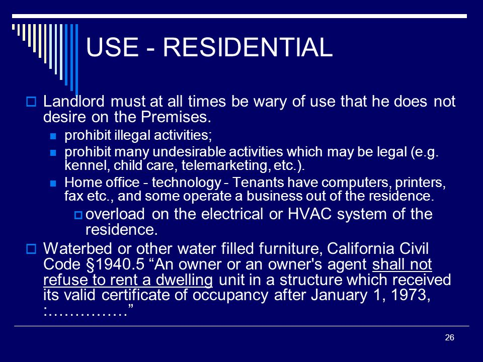 USE - RESIDENTIALLandlord must at all times be wary of use that he does not desire on the Premises.