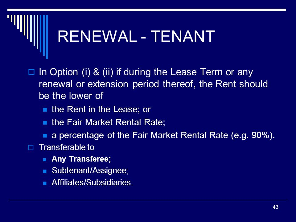 RENEWAL - TENANTIn Option (i) & (ii) if during the Lease Term or any renewal or extension period thereof, the Rent should be the lower of.