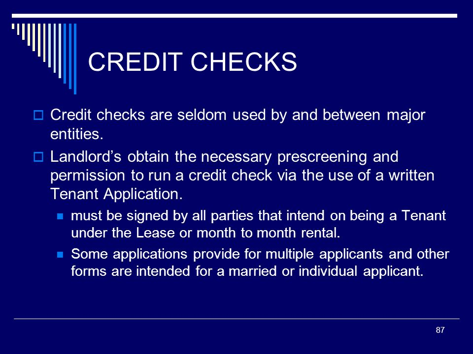 CREDIT CHECKS Credit checks are seldom used by and between major entities.
