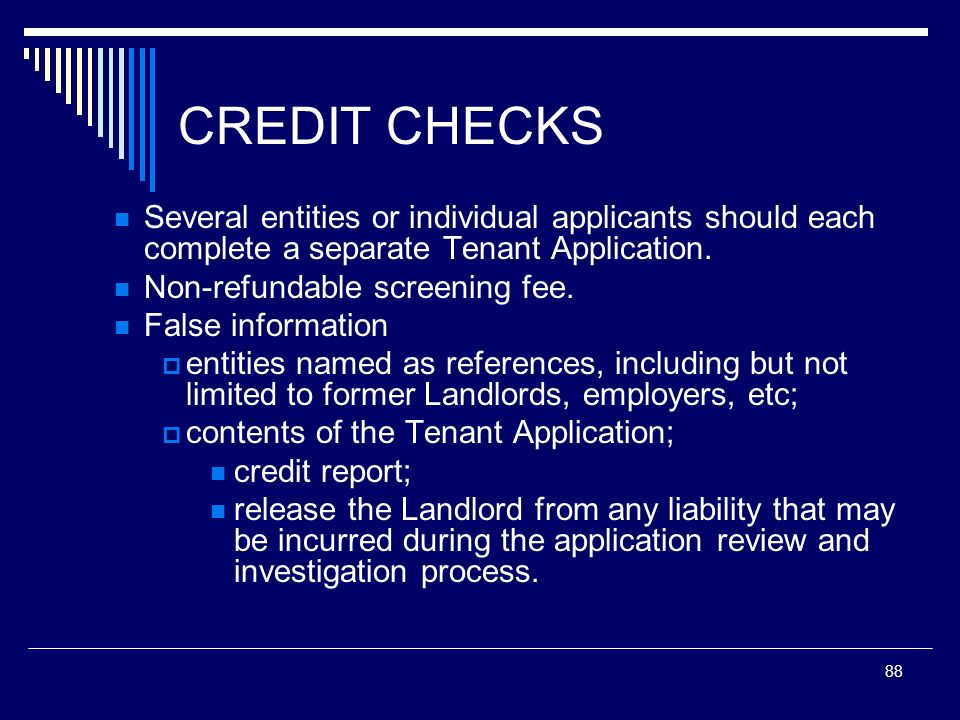 CREDIT CHECKSSeveral entities or individual applicants should each complete a separate Tenant Application.