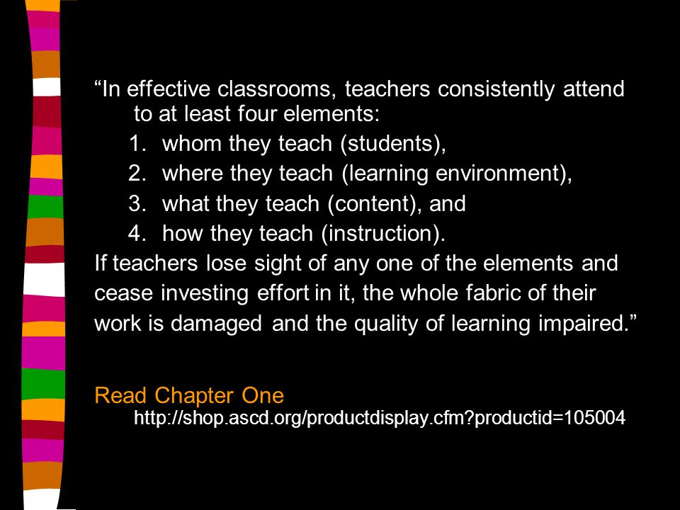In effective classrooms, teachers consistently attend to at least four elements:
