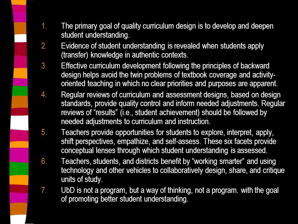 The primary goal of quality curriculum design is to develop and deepen student understanding.
