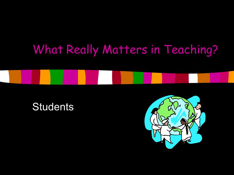 What Really Matters in Teaching