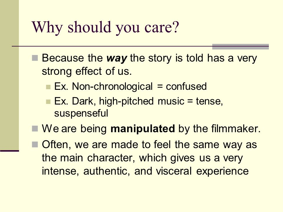 Why should you care Because the way the story is told has a very strong effect of us. Ex. Non-chronological = confused.