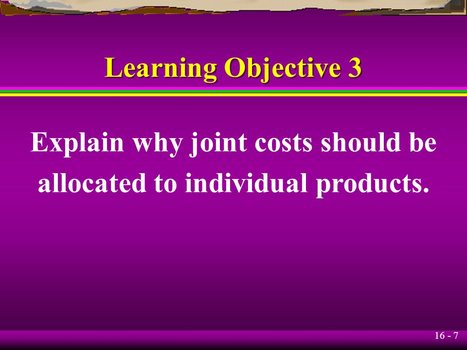 Explain why joint costs should be allocated to individual products.