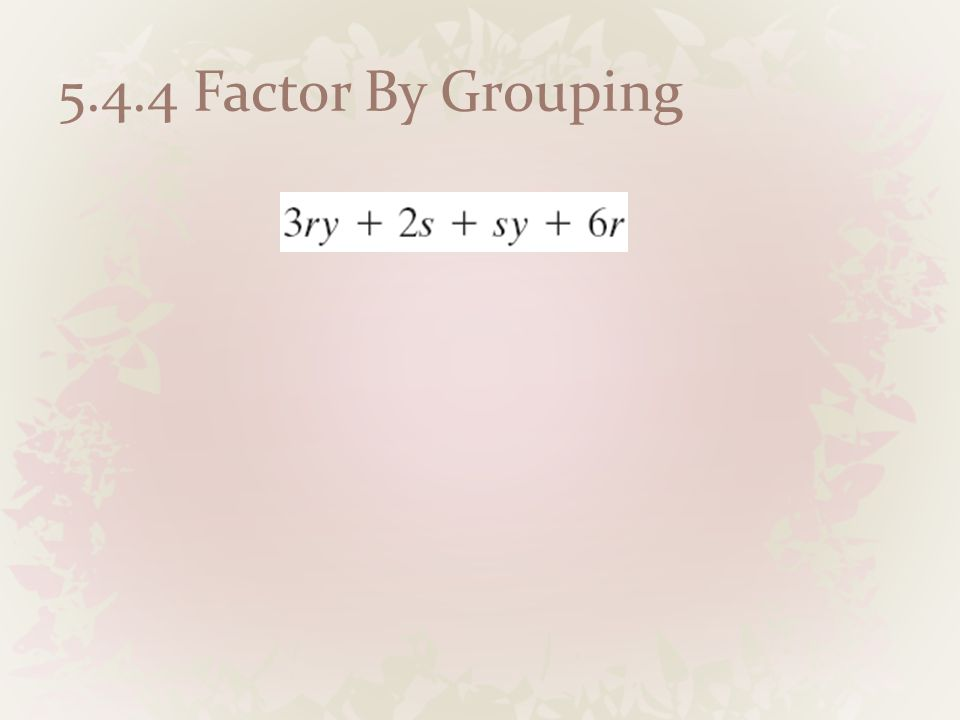 5.4.4 Factor By Grouping