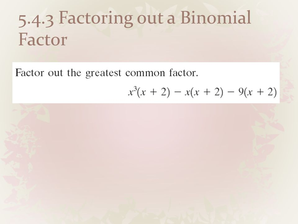 5.4.3 Factoring out a Binomial Factor