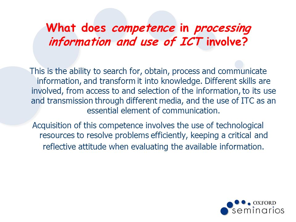 What does competence in processing information and use of ICT involve