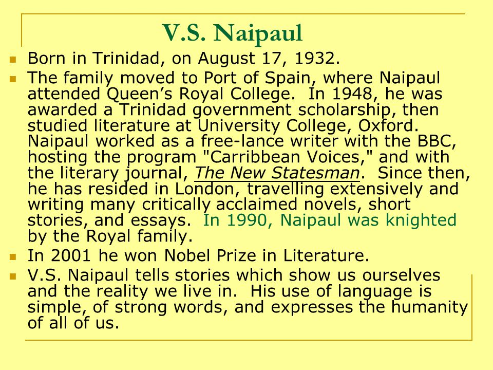V.S. Naipaul Born in Trinidad, on August 17, 1932.