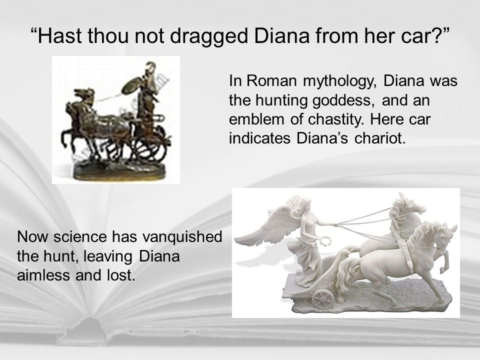 Hast thou not dragged Diana from her car