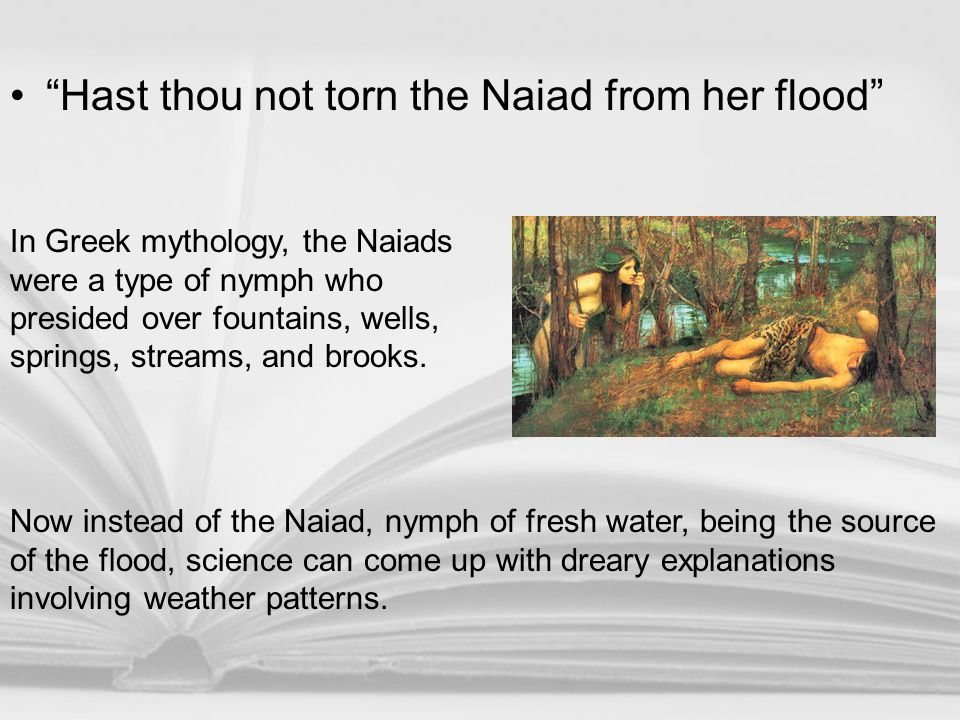 Hast thou not torn the Naiad from her flood