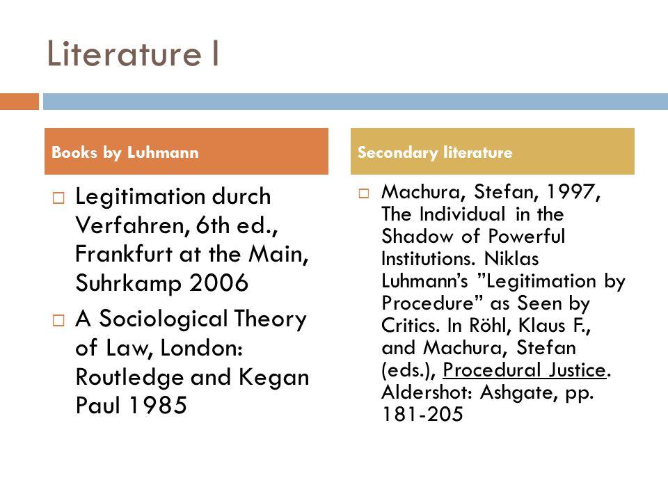 Literature I Books by Luhmann. Secondary literature. Legitimation durch Verfahren, 6th ed., Frankfurt at the Main, Suhrkamp 2006.
