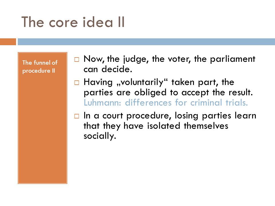 The core idea II Now, the judge, the voter, the parliament can decide.