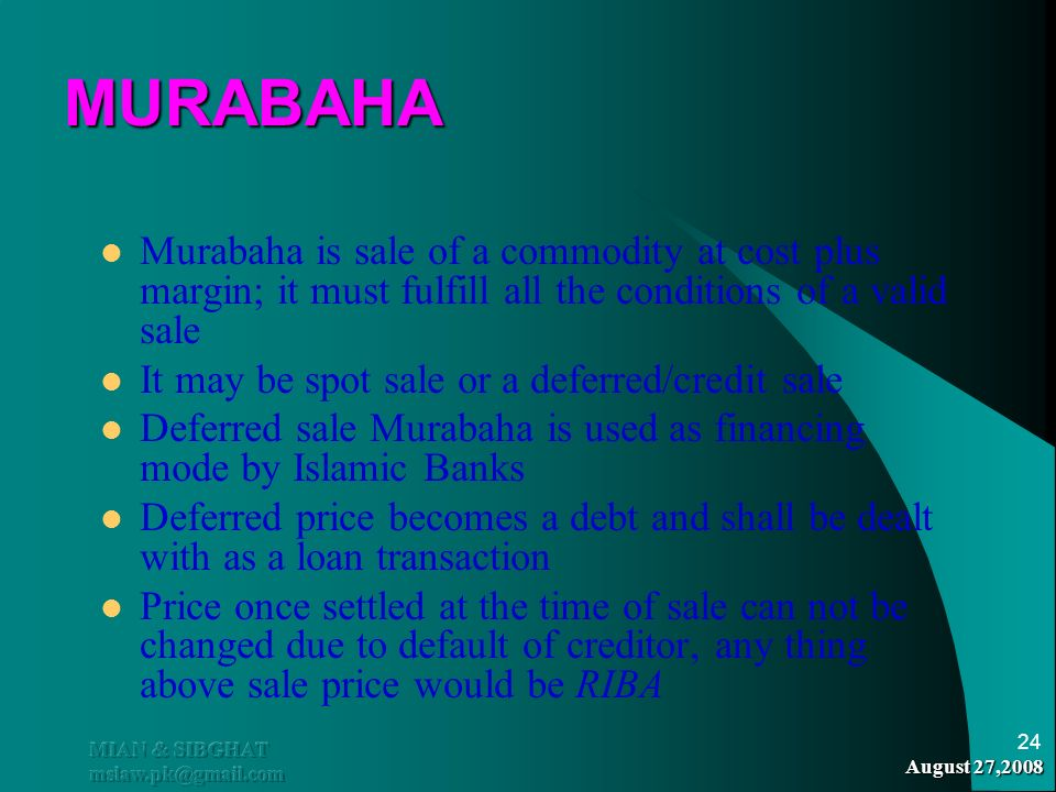 MURABAHA Murabaha is sale of a commodity at cost plus margin; it must fulfill all the conditions of a valid sale.
