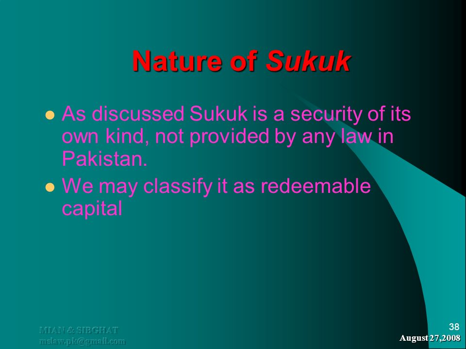 Nature of Sukuk As discussed Sukuk is a security of its own kind, not provided by any law in Pakistan.