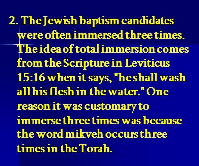 2. The Jewish baptism candidates were often immersed three times