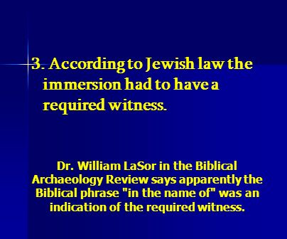 3. According to Jewish law the immersion had to have a required witness.