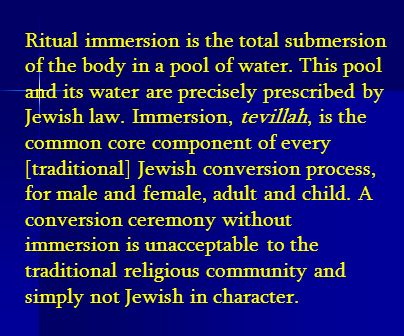 Ritual immersion is the total submersion of the body in a pool of water.