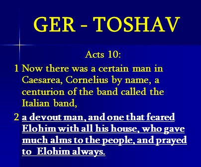 GER - TOSHAV Acts 10: 1 Now there was a certain man in Caesarea, Cornelius by name, a centurion of the band called the Italian band,