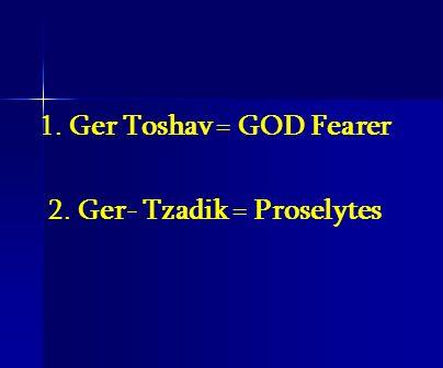 2. Ger- Tzadik = Proselytes