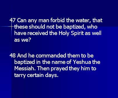 47 Can any man forbid the water, that these should not be baptized, who have received the Holy Spirit as well as we