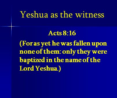 Yeshua as the witness Acts 8:16