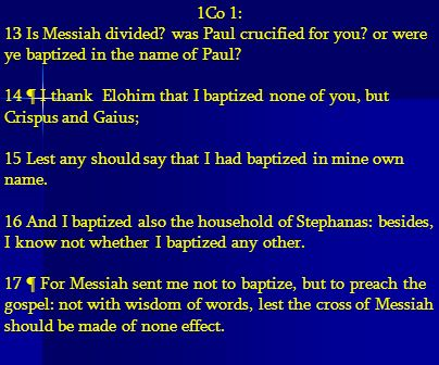 1Co 1: 13 Is Messiah divided was Paul crucified for you or were ye baptized in the name of Paul