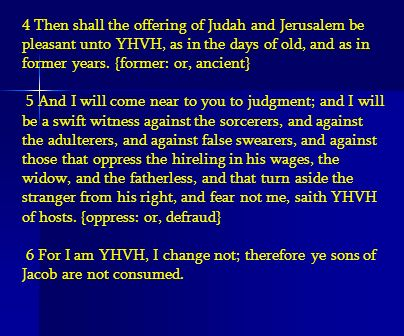 4 Then shall the offering of Judah and Jerusalem be pleasant unto YHVH, as in the days of old, and as in former years. {former: or, ancient}