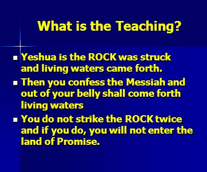 What is the Teaching Yeshua is the ROCK was struck and living waters came forth.