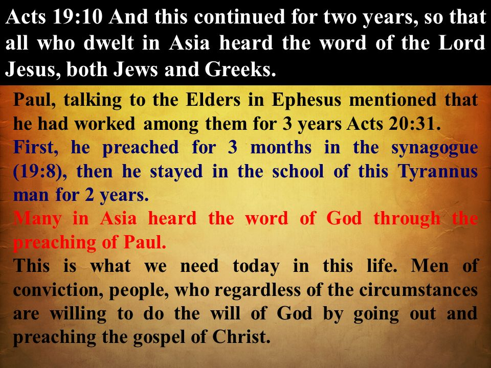 Acts 19:10 And this continued for two years, so that all who dwelt in Asia heard the word of the Lord Jesus, both Jews and Greeks.