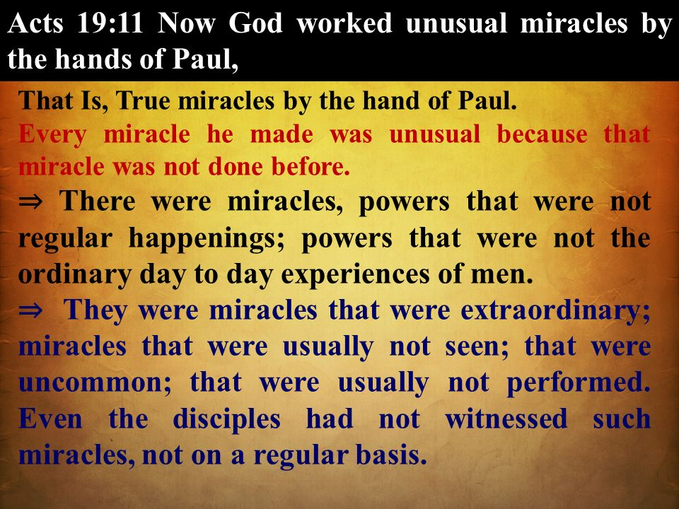 Acts 19:11 Now God worked unusual miracles by the hands of Paul,