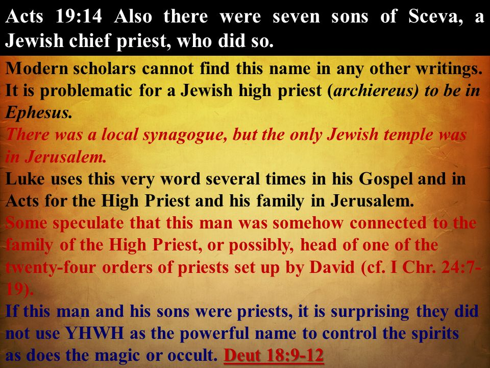 Acts 19:14 Also there were seven sons of Sceva, a Jewish chief priest, who did so.