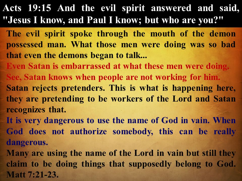 Acts 19:15 And the evil spirit answered and said, Jesus I know, and Paul I know; but who are you