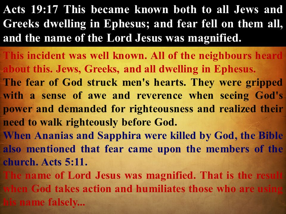 Acts 19:17 This became known both to all Jews and Greeks dwelling in Ephesus; and fear fell on them all, and the name of the Lord Jesus was magnified.