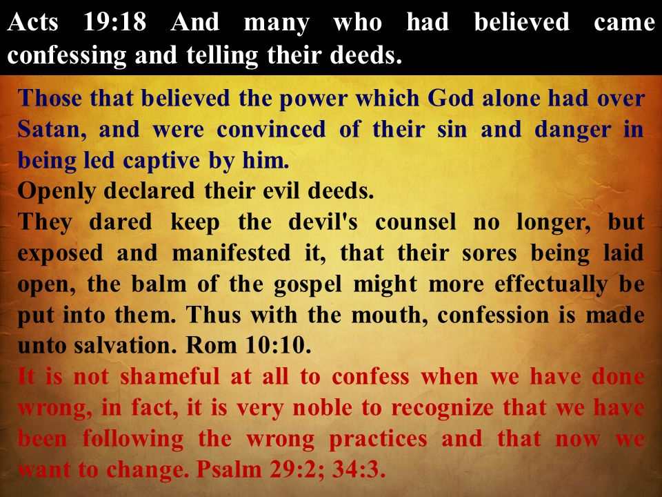 Acts 19:18 And many who had believed came confessing and telling their deeds.