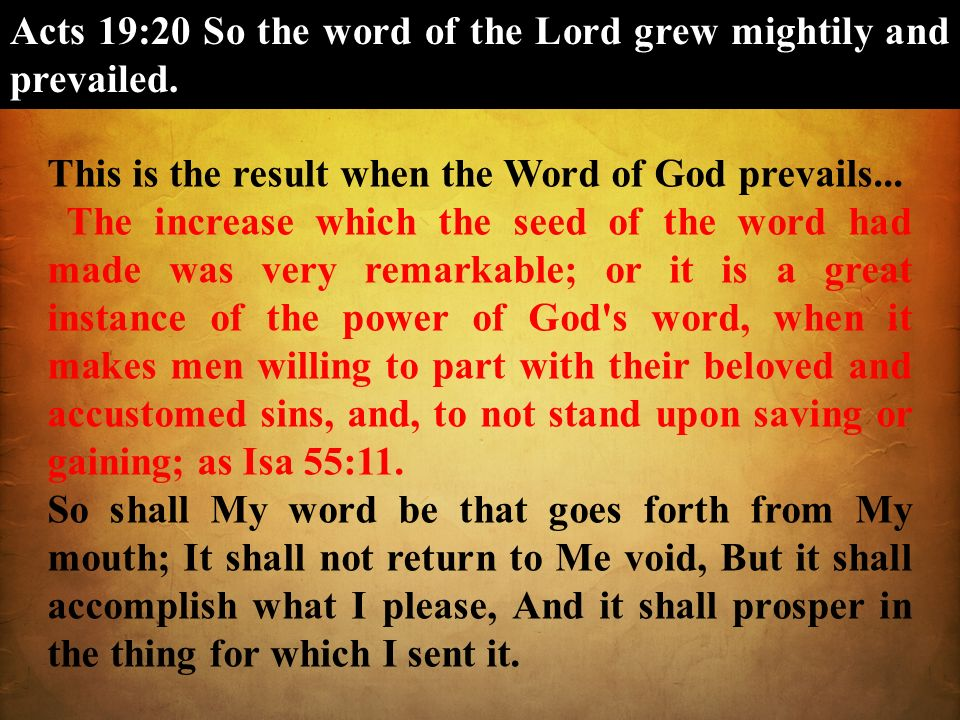 Acts 19:20 So the word of the Lord grew mightily and prevailed.