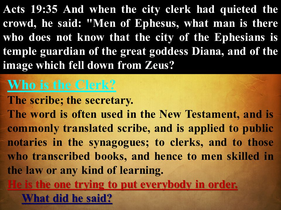 Acts 19:35 And when the city clerk had quieted the crowd, he said: Men of Ephesus, what man is there who does not know that the city of the Ephesians is temple guardian of the great goddess Diana, and of the image which fell down from Zeus