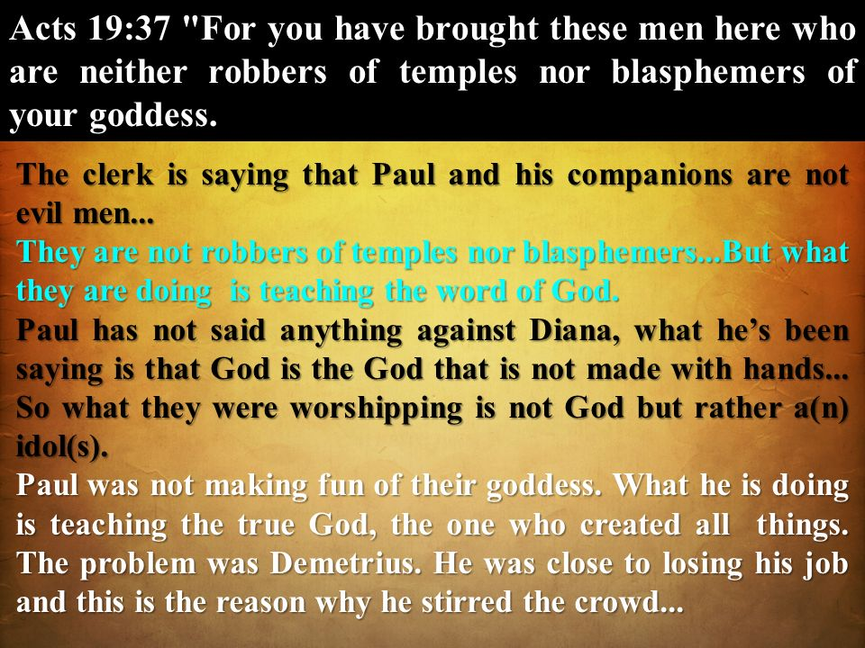 Acts 19:37 For you have brought these men here who are neither robbers of temples nor blasphemers of your goddess.