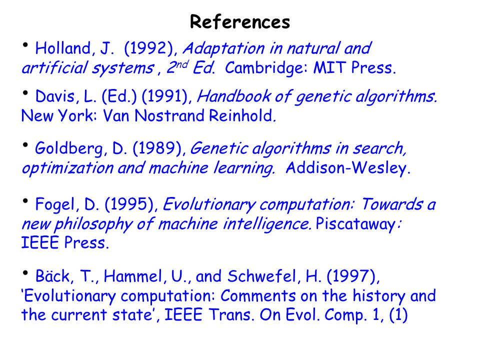 References Holland, J. (1992), Adaptation in natural and artificial systems , 2nd Ed. Cambridge: MIT Press.