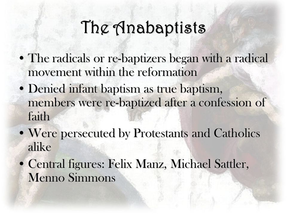 The Anabaptists The radicals or re-baptizers began with a radical movement within the reformation.