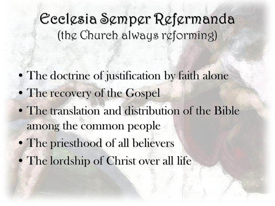 Ecclesia Semper Refermanda (the Church always reforming)