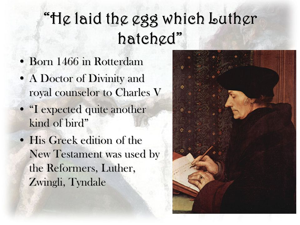 He laid the egg which Luther hatched