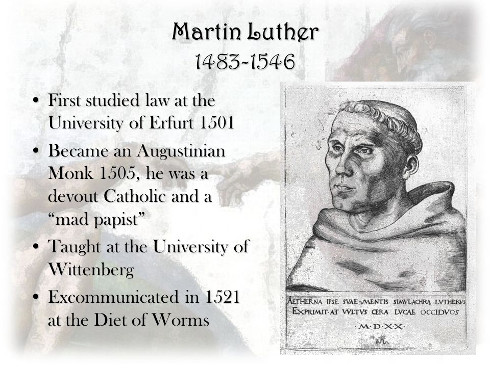 Martin Luther 1483-1546 First studied law at the University of Erfurt 1501.