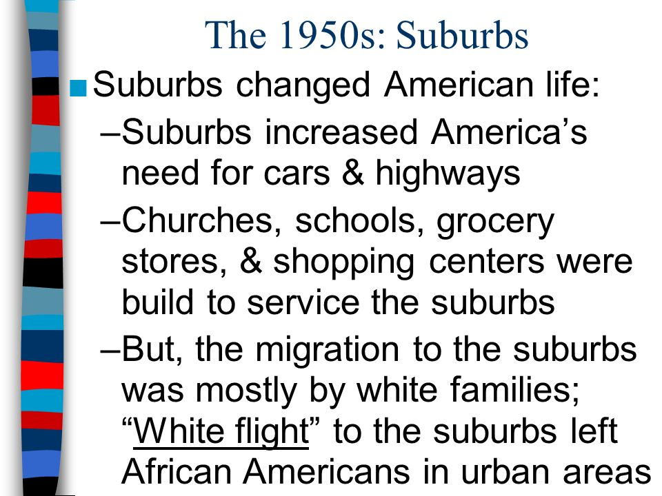 The 1950s: Suburbs Suburbs changed American life: