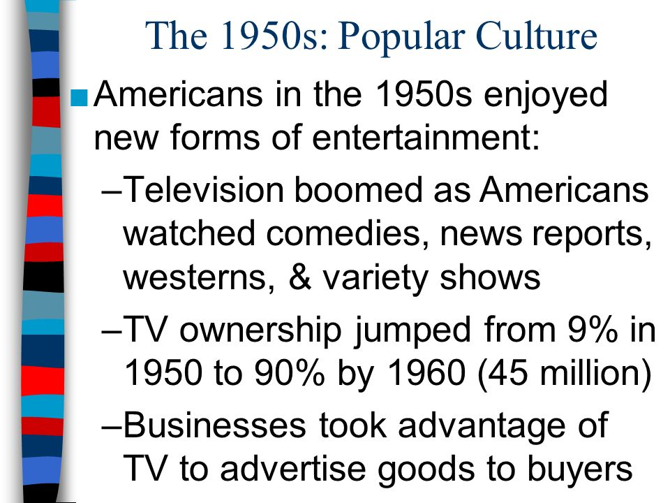 The 1950s: Popular Culture Americans in the 1950s enjoyed new forms of entertainment: