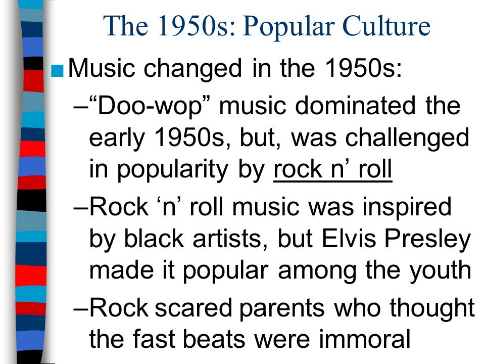 The 1950s: Popular Culture Music changed in the 1950s: